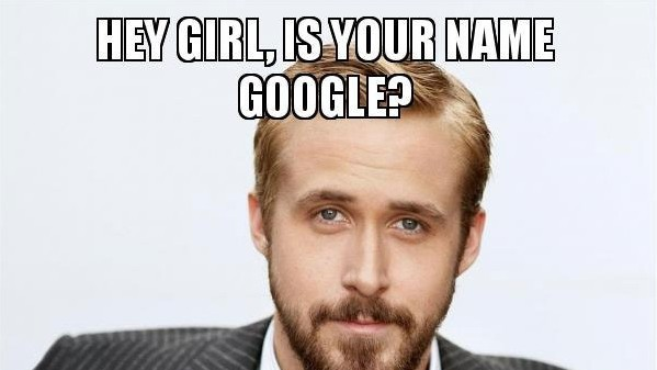 Hey girl, Is your name google?