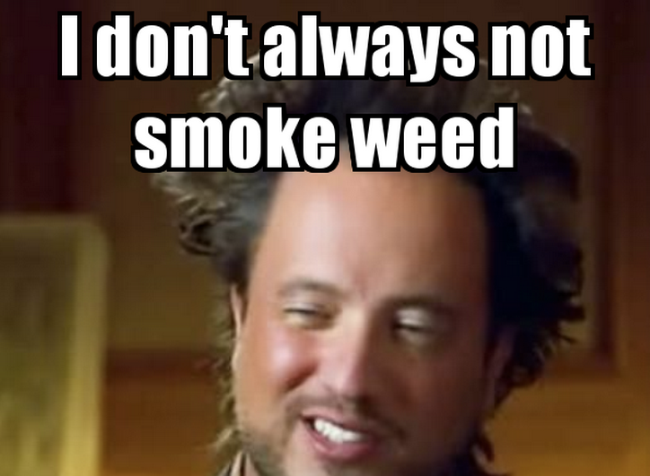 I don't always not smoke weed.   BOOMSbeat