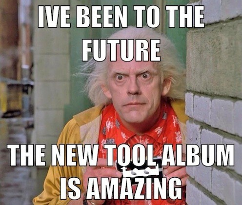 I've been to the future. The new tool album is amazing.