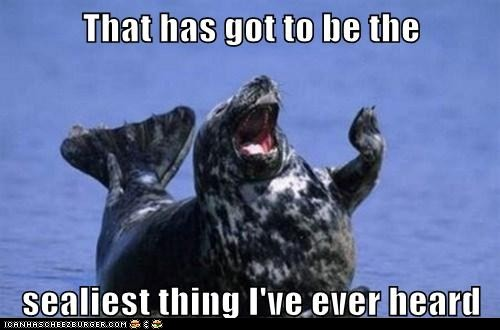That has got to be the sealiest thing I've ever heard