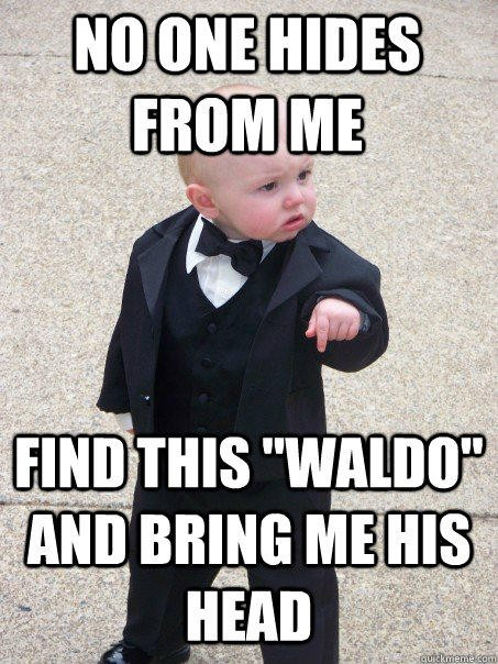"""No one hides from me. Find this """"waldo"""" and bring me his head."""