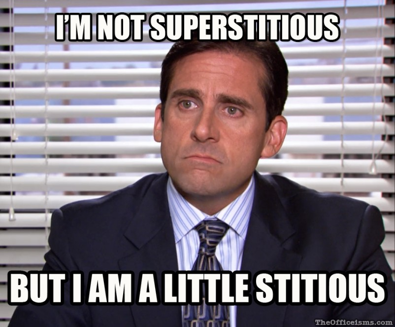 I'm not superstitious. But I am a little stitious.