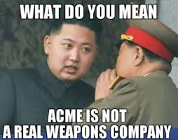 What do you mean acme is not real weapons company