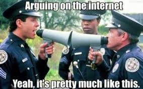 Arguing on the internet Yeah, it's pretty much like this.