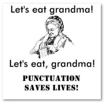Let's eat grandma! Let's eat, grandma! Punctuation saves lives!