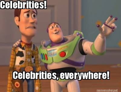 Celebrities! Celebrities,everywhere!