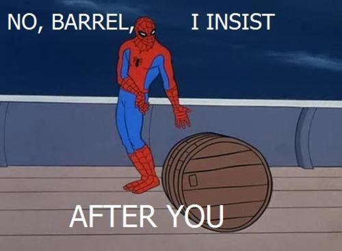 No, Barrel, I insist..