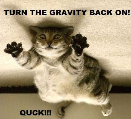 Turn the gravity back on! Quck!!!