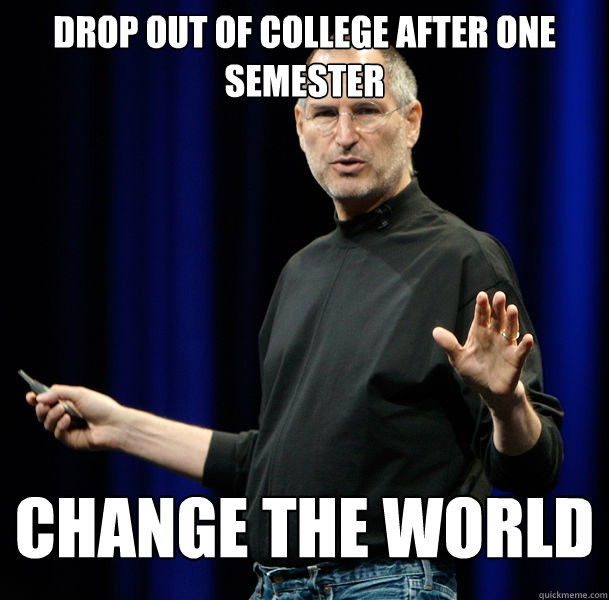 Drop out of college after one semester..