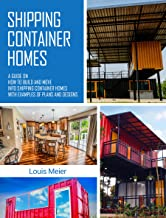 Shipping Container Homes: A Guide on How to Build and Move Into Shipping Container Homes