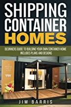 Shipping Container Homes: Beginners Guide to Building Own Container Home