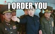 I order you...