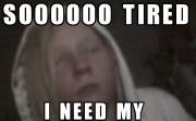 SOOOOOO TIRED I NEED MY BEAUTY SLEEP!