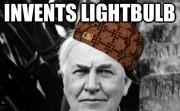 Invents lightbulb..